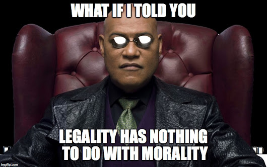 Monday Morning Matrix Meme: Legality v. Morality