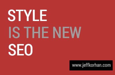 Style is the New SEO - Jeff Korhan