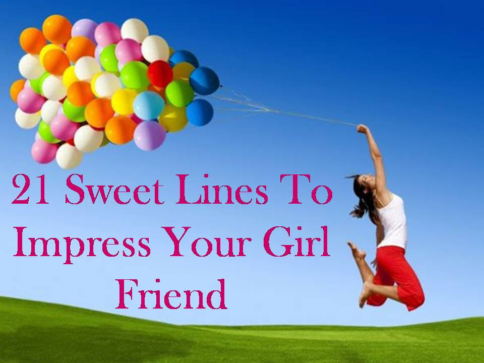 21 Sweet Lines To Impress Your Girlfriend