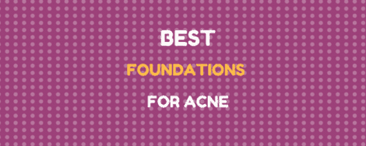 The Best Foundations for Acne: Clear Your Skin Now! - Foundation Fairy