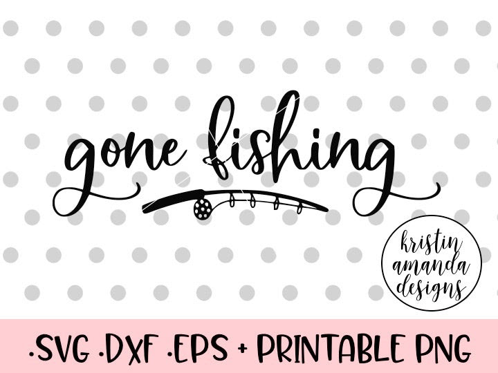 Download Gone Fishing Svg Dxf Eps Png Cut File Cricut Silhouette Kristin Amanda Designs