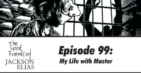 Episode 99: The Good Friends grovel before My Life with Master - Blasphemous Tomes