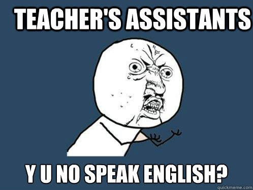 Teachers Assistants Y U No Speak English Quickmeme