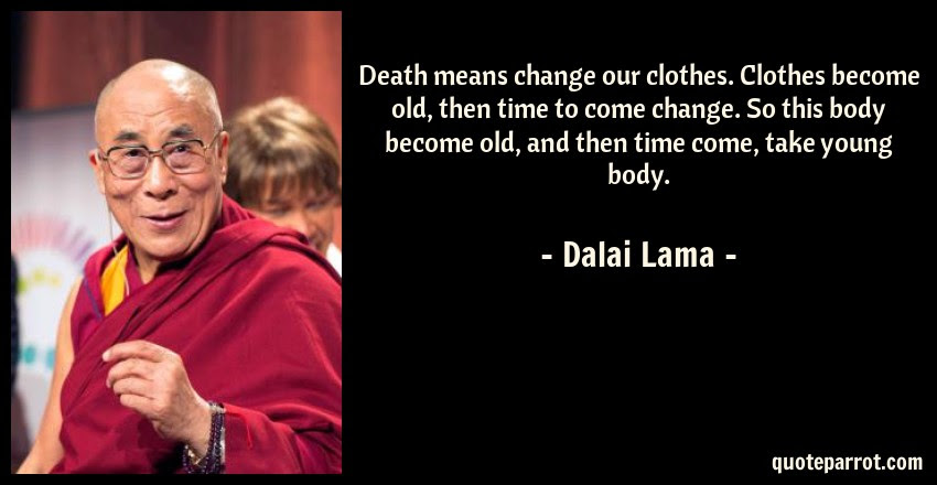 Death Means Change Our Clothes Clothes Become Old The By Dalai