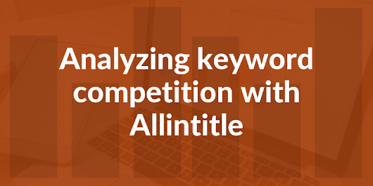 Do not rely on just allintitle data for checking keyword competition
