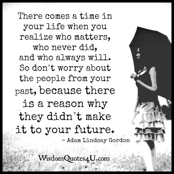 There Comes A Time In Your Life When You Realize Wisdom Quotes