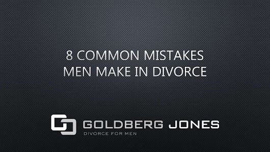 8 Common Mistakes Men Make in Divorce