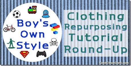 Repurposing Clothes for Boys Tutorials | Cook Clean Craft