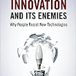 Innovation and Its Enemies: Why People Resist New Technologies: Calestous Juma: 9780190467036: Amazon.com: Books