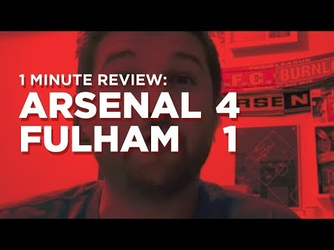 Arsenal v. Fulham One Minute Review