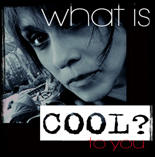 American Cool: What is cool to you?