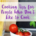 Cooking Tips - Cooking Tips for People Who Don't Like to Cook