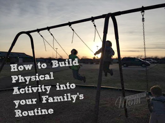 11 Ways to Include Physical Activity in Your Family's Routine - Captain Mom