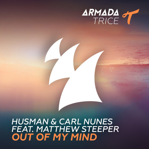 Husman & Carl Nunes feat. Matthew Steeper - Out Of My Mind [OUT NOW] by Armada Trice