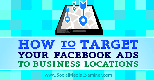How to Target Your Facebook Ads to Business Locations : Social Media Examiner