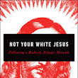 "Review of ""Not Your White Jesus"" by Sheri Faye Rosendahl"