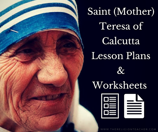 Saint (Mother) Teresa of Calcutta Lesson Plans and Worksheets | The Religion Teacher | Catholic Religious Education