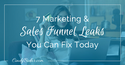 7 Marketing & Sales Funnel Leaks You Can Fix Today | Cindy Bidar