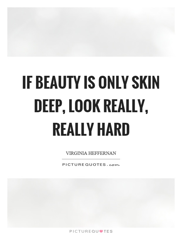If Beauty Is Only Skin Deep Look Really Really Hard Picture Quotes