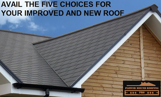 Avail the five choices for your improved and new roof - FlowerMoundRoofingPro