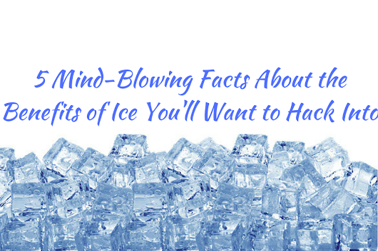 5 Mind-Blowing Facts About the Benefits of Ice You'll Want to Hack Into - Beauty and Blush