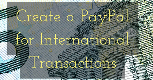 How To Create A Paypal Account For International Transactions