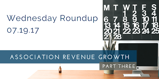 Wednesday Roundup: Association Revenue Growth, Part 3.