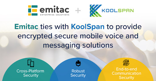 Emitac Enterprise Solutions Provides Secure Voice and Messaging Solutions Through Agreement With KoolSpan