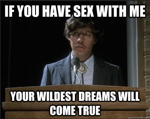 If You Have Sex With Me Your Wildest Dreams Will Come True Wildest