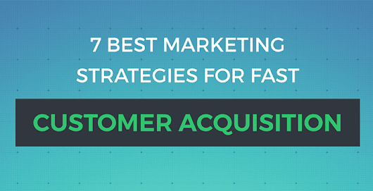 7 Best Marketing Strategies for Fast Customer Acquisition