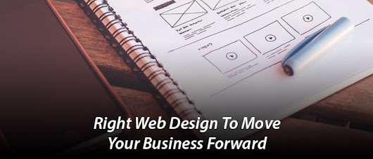 How the Right Web Design Can Move Your Business Forward? | RJDesignz