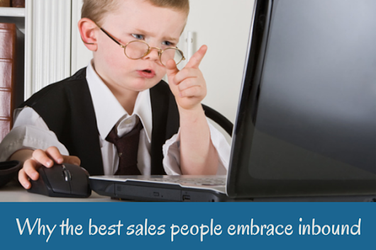 Why the Best Salespeople Are Embracing Inbound Marketing