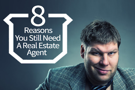 8 Reasons You Still Need A Real Estate Agent