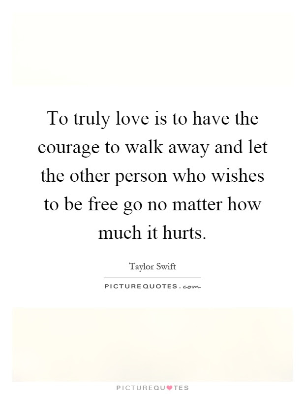 To Truly Love Is To Have The Courage To Walk Away And Let The