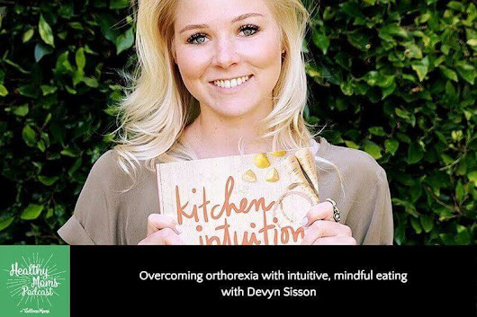 Devyn Sisson on Overcoming Orthorexia with Mindful, Intuitive Eating