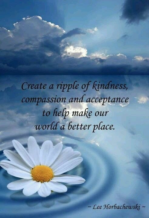 Create A Ripple Of Kindness Compassion And Acceptance To Help Make