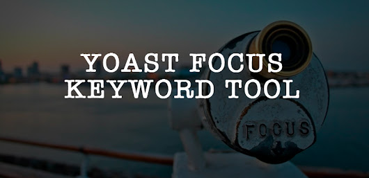Yoast Focus Keyword Tool - The Green Dot Obsession