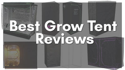 Best Grow Tent Reviews and Comprehensive Buyer Guide 2018