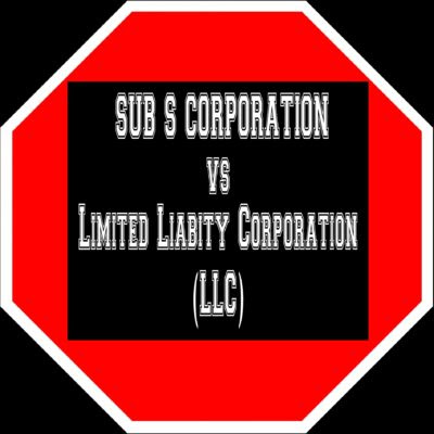 Sub S Corporation VS LLC Discover what is Right for YOU
