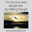 To the one who saved me by letting me go - Organized Babble