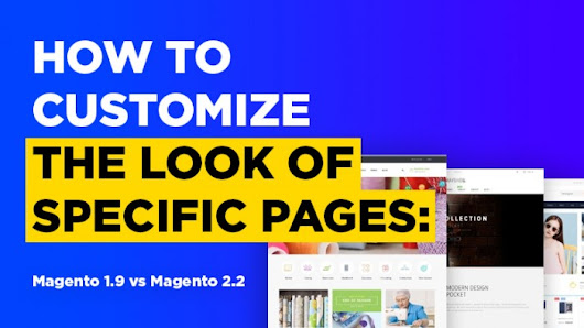 How to Customize the Look of Specific Pages: Magento 1.9 vs Magento 2.2