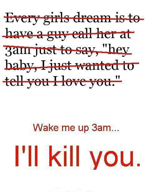 Wake Me Up At 3am Ill Kill You Picture Quotes