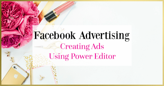 How To Create Facebook Ads Using Power Editor | Webonize
