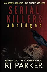 Serial Killers (Encyclopedia of 100 Serial Killers) (True Crime Books by RJ Parker Publishing Book 12)