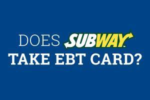subway  ebt card food stamps