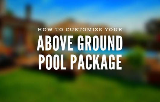 How to Customize Your Above Ground Pool Package
