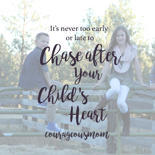 It's Never to Early or Late to Chase After Your Child's Heart