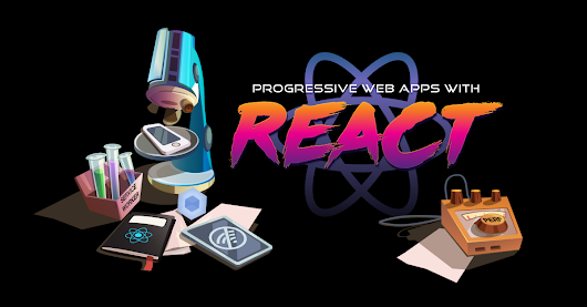 Progressive Web Apps with React.js: Part I — Introduction