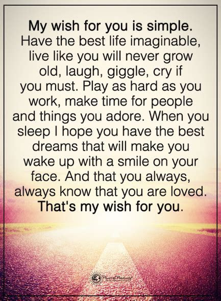 My wish for you is simple. Have the best life imaginable