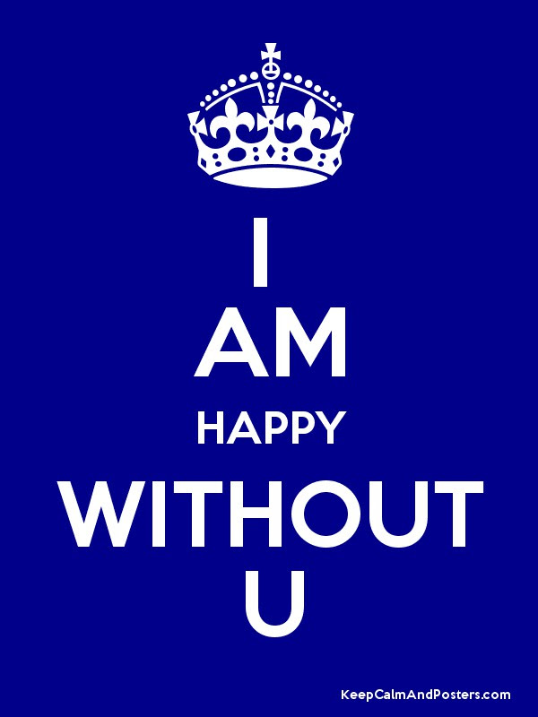 I Am Happy Without U Keep Calm And Posters Generator Maker For